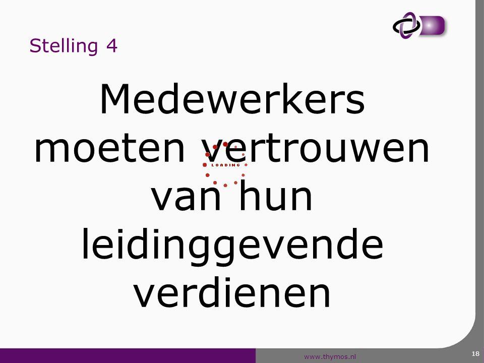 www.thymos.nl 18 Stelling 4 Medewerkers moeten vertrouwen van hun leidinggevende verdienen