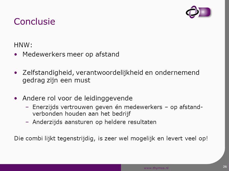 www.thymos.nl Conclusie HNW: Medewerkers meer op afstand Zelfstandigheid, verantwoordelijkheid en ondernemend gedrag zijn een must Andere rol voor de