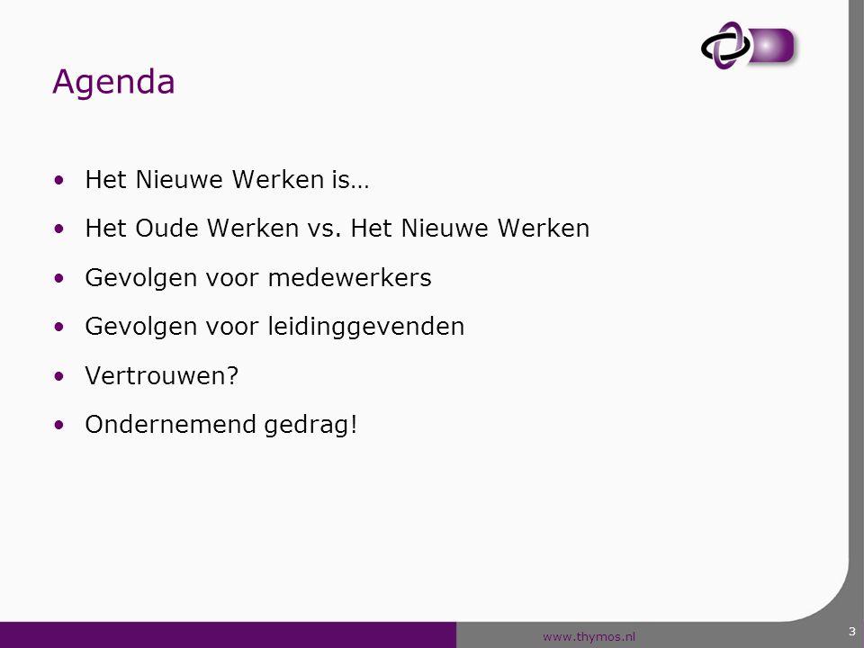 www.thymos.nl Agenda Het Nieuwe Werken is… Het Oude Werken vs. Het Nieuwe Werken Gevolgen voor medewerkers Gevolgen voor leidinggevenden Vertrouwen? O