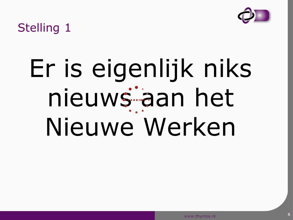 www.thymos.nl 6 Stelling 1 Er is eigenlijk niks nieuws aan het Nieuwe Werken