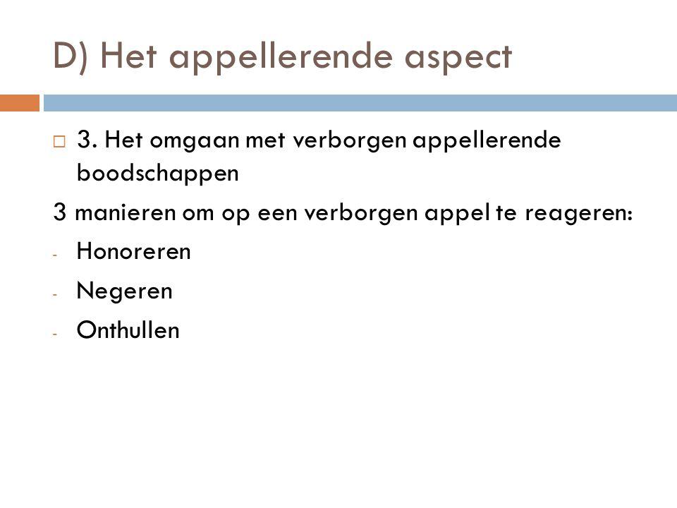 D) Het appellerende aspect 33. Het omgaan met verborgen appellerende boodschappen 3 manieren om op een verborgen appel te reageren: -H-Honoreren -N-