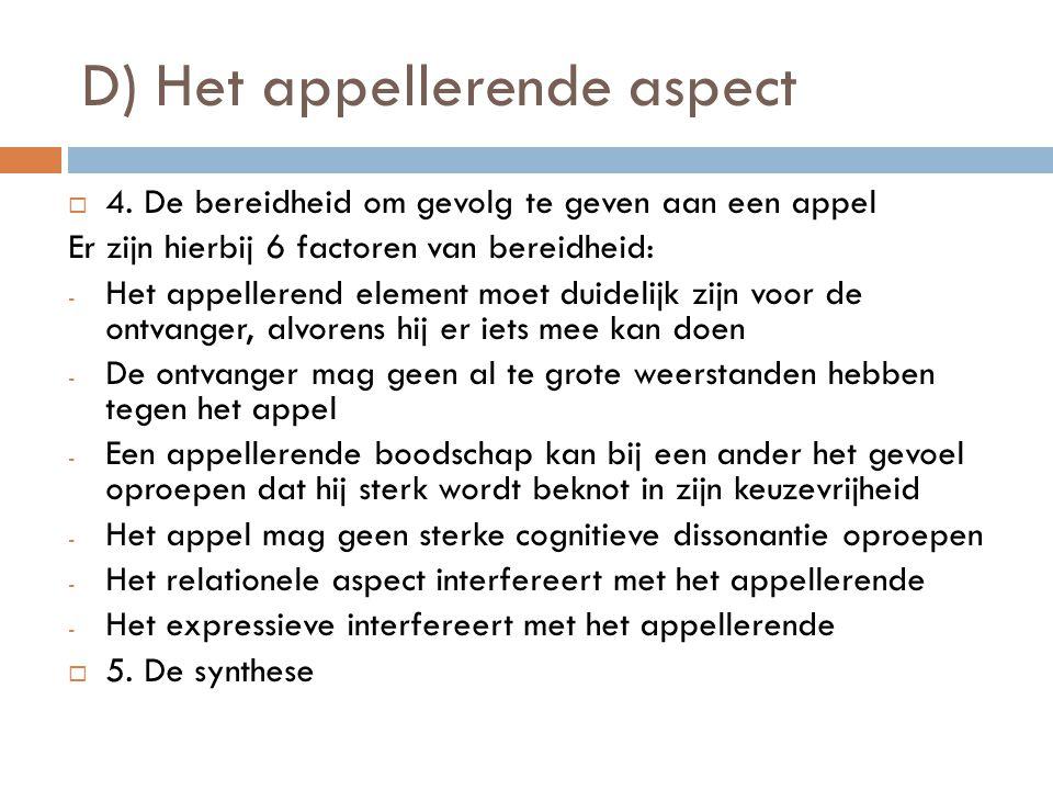 D) Het appellerende aspect 44. De bereidheid om gevolg te geven aan een appel Er zijn hierbij 6 factoren van bereidheid: -H-Het appellerend element