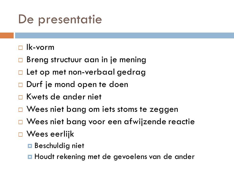 De presentatie IIk-vorm BBreng structuur aan in je mening LLet op met non-verbaal gedrag DDurf je mond open te doen KKwets de ander niet W