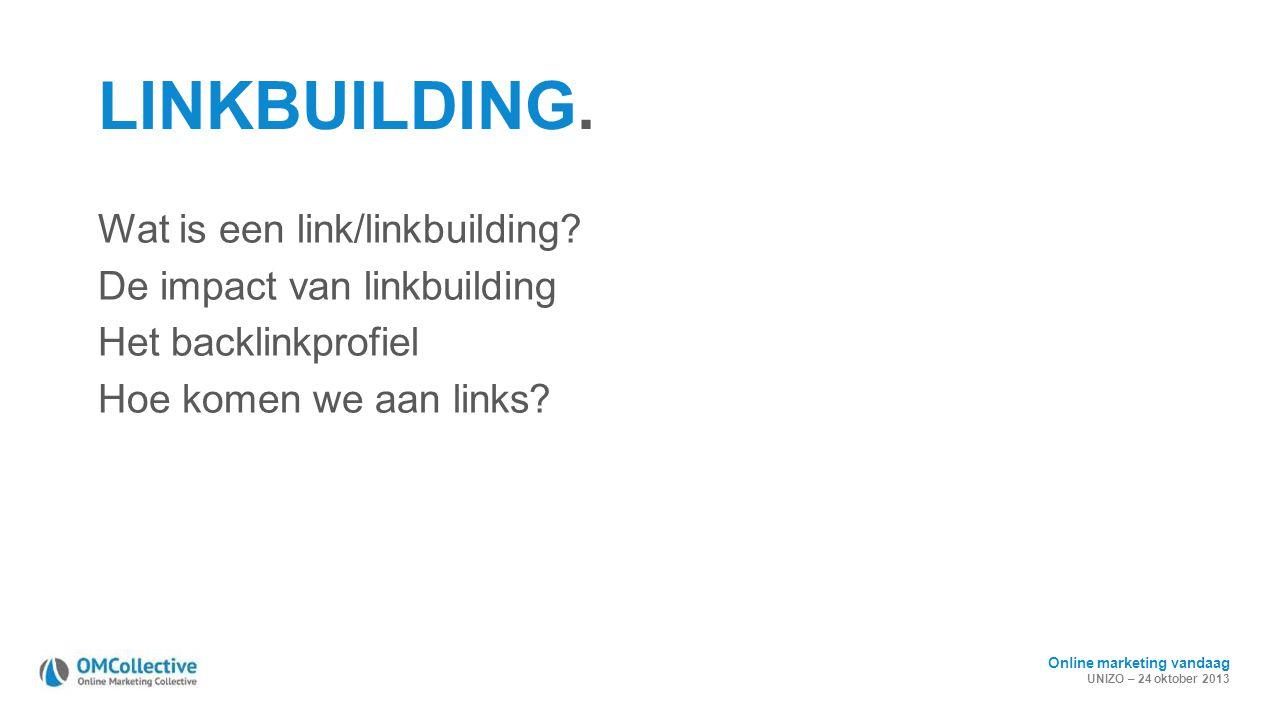Online marketing vandaag UNIZO – 24 oktober 2013 LINKBUILDING. Wat is een link/linkbuilding? De impact van linkbuilding Het backlinkprofiel Hoe komen