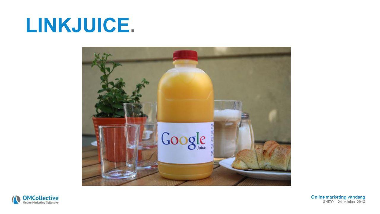 Online marketing vandaag UNIZO – 24 oktober 2013 LINKJUICE.