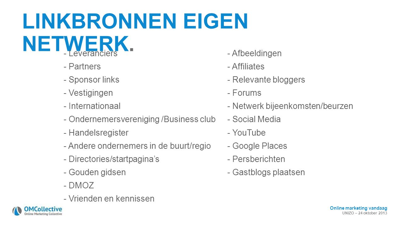 Online marketing vandaag UNIZO – 24 oktober 2013 LINKBRONNEN EIGEN NETWERK. - Leveranciers - Partners - Sponsor links - Vestigingen - Internationaal -