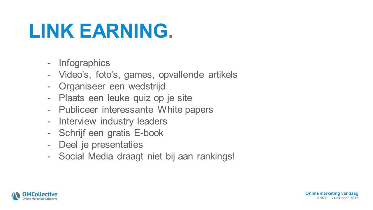 Online marketing vandaag UNIZO – 24 oktober 2013 LINK EARNING. - Infographics - Video's, foto's, games, opvallende artikels - Organiseer een wedstrijd