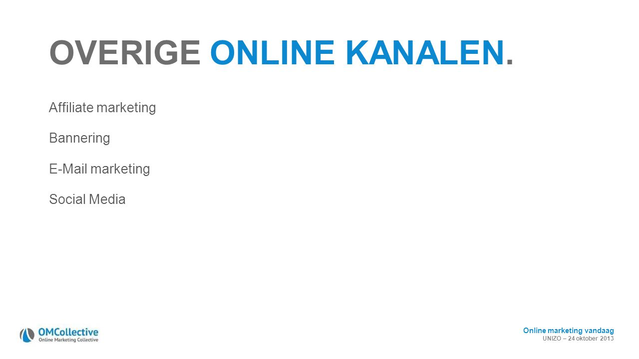 Online marketing vandaag UNIZO – 24 oktober 2013 OVERIGE ONLINE KANALEN. Affiliate marketing Bannering E-Mail marketing Social Media