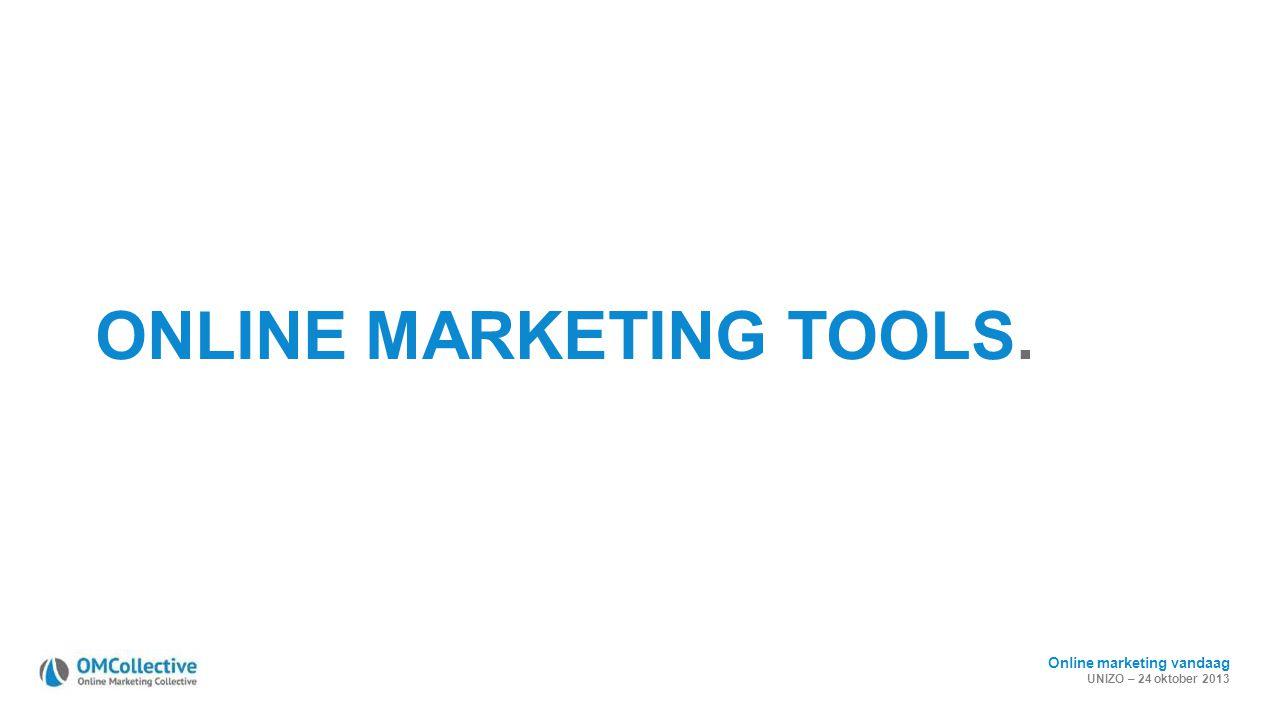 Online marketing vandaag UNIZO – 24 oktober 2013 ONLINE MARKETING TOOLS.