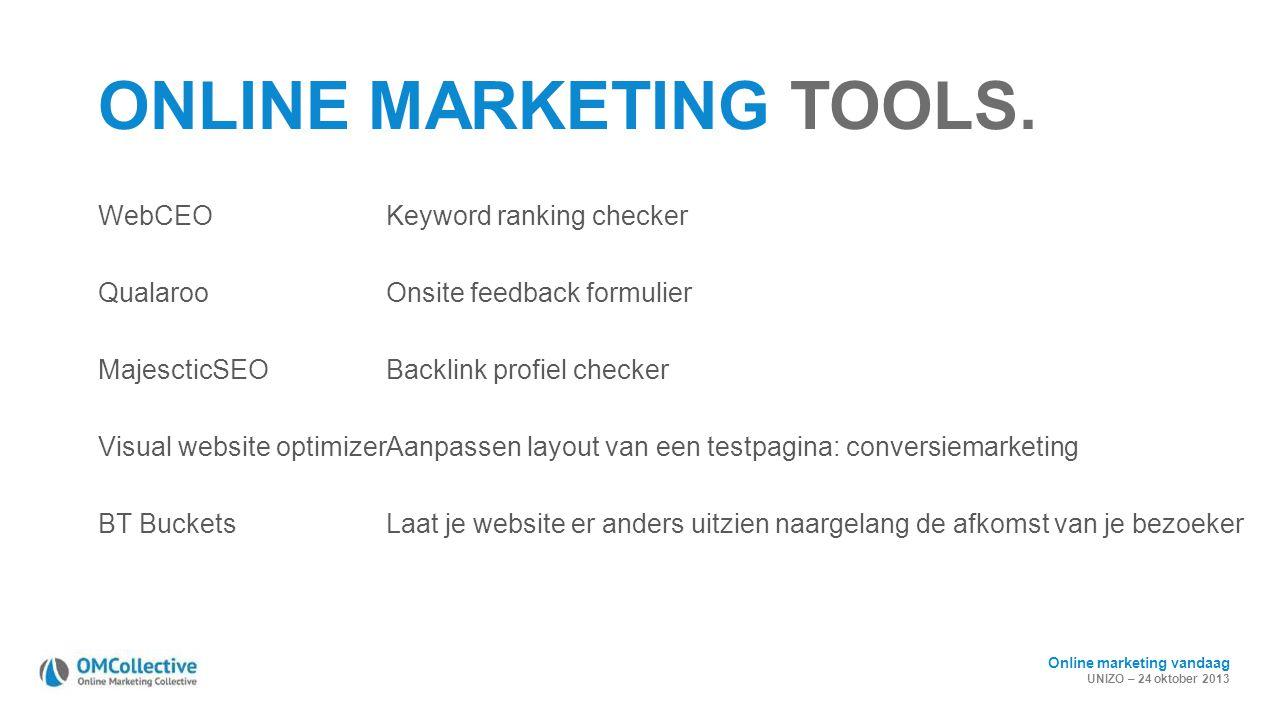 Online marketing vandaag UNIZO – 24 oktober 2013 ONLINE MARKETING TOOLS. WebCEOKeyword ranking checker QualarooOnsite feedback formulier MajescticSEOB