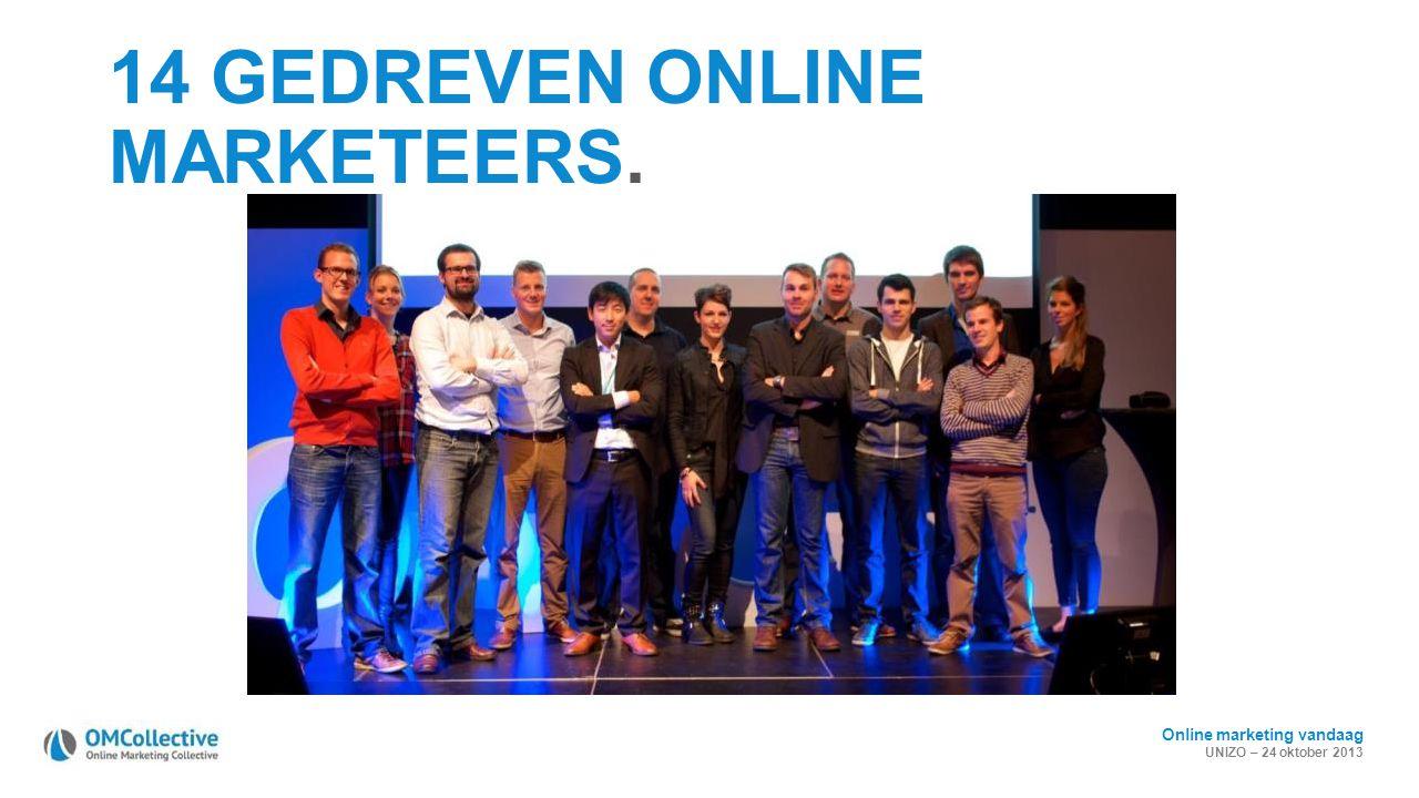 Online marketing vandaag UNIZO – 24 oktober 2013 14 GEDREVEN ONLINE MARKETEERS.