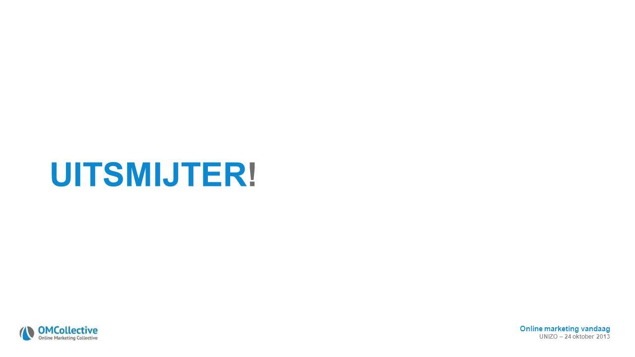 Online marketing vandaag UNIZO – 24 oktober 2013 UITSMIJTER!