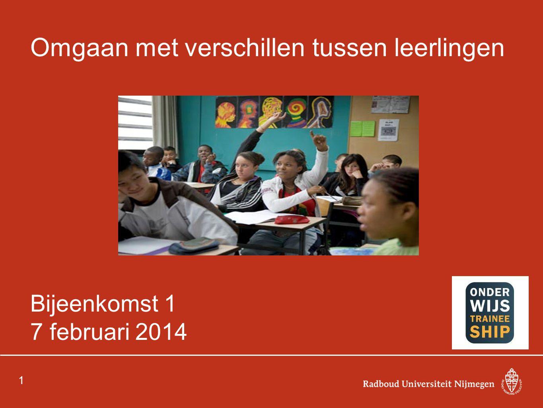 Omgaan met verschillen tussen leerlingen Bijeenkomst 1 7 februari 2014 1