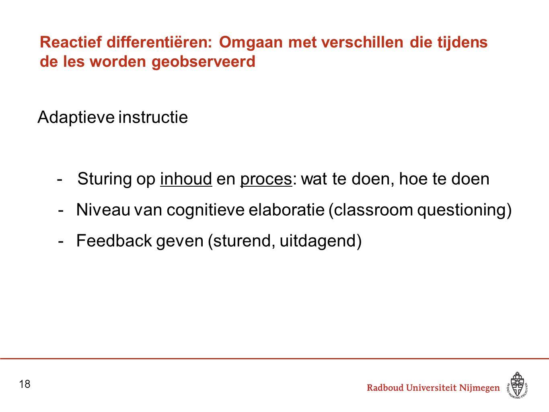 Reactief differentiëren: Omgaan met verschillen die tijdens de les worden geobserveerd Adaptieve instructie -Sturing op inhoud en proces: wat te doen,