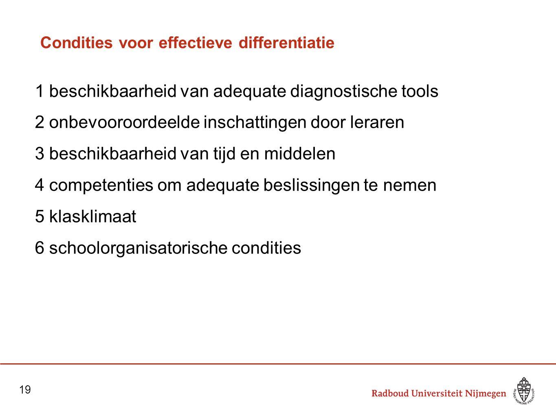 Condities voor effectieve differentiatie 1 beschikbaarheid van adequate diagnostische tools 2 onbevooroordeelde inschattingen door leraren 3 beschikba