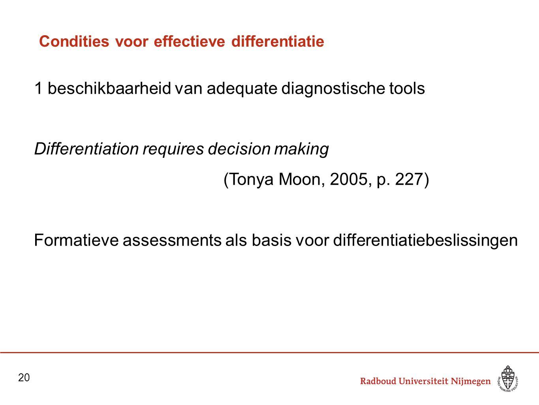 Condities voor effectieve differentiatie 1 beschikbaarheid van adequate diagnostische tools Differentiation requires decision making (Tonya Moon, 2005
