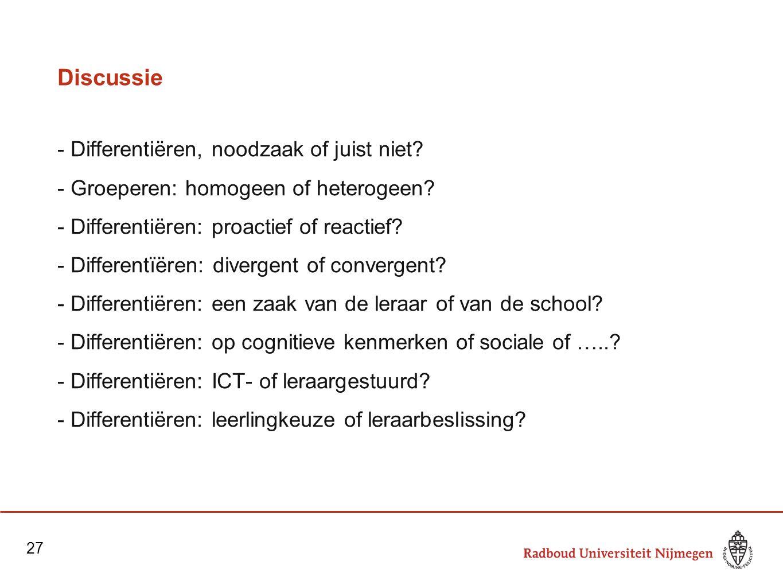 Discussie - Differentiëren, noodzaak of juist niet? - Groeperen: homogeen of heterogeen? - Differentiëren: proactief of reactief? - Differentïëren: di