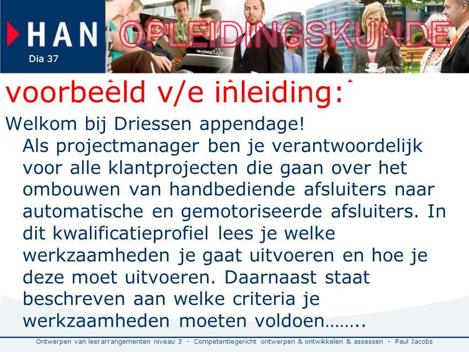 voorbeeld v/e inleiding: Welkom bij Driessen appendage! Als projectmanager ben je verantwoordelijk voor alle klantprojecten die gaan over het ombouwen