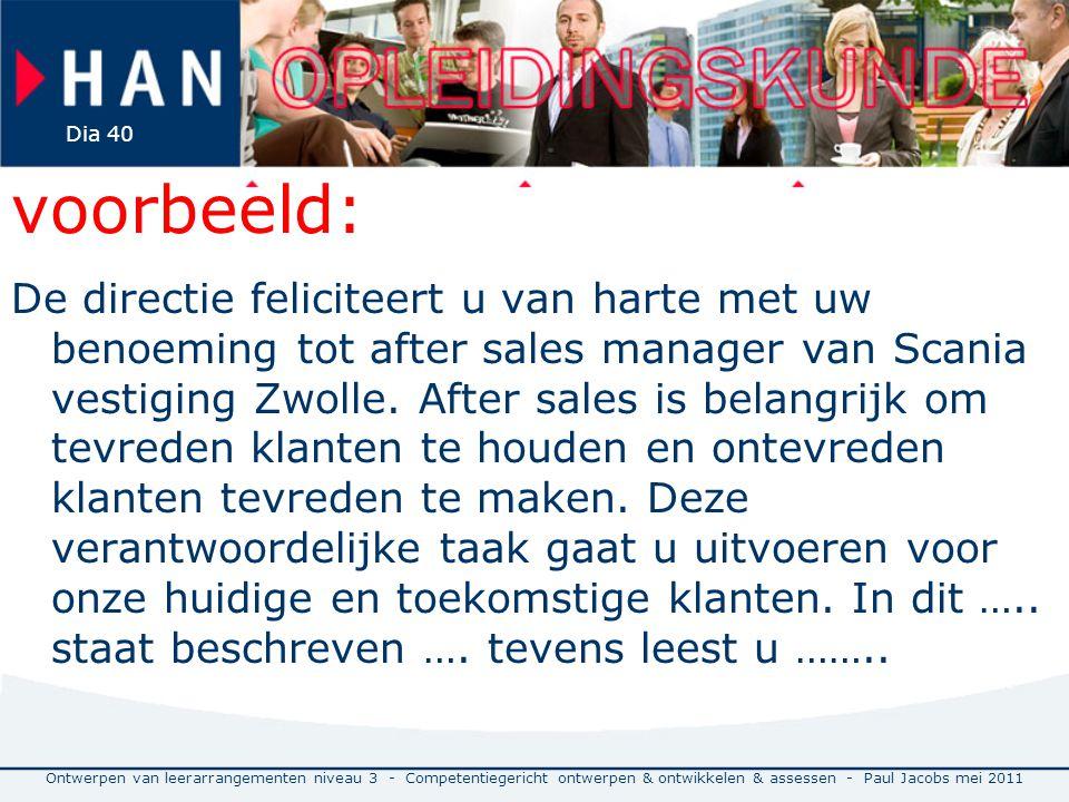 voorbeeld: De directie feliciteert u van harte met uw benoeming tot after sales manager van Scania vestiging Zwolle. After sales is belangrijk om tevr