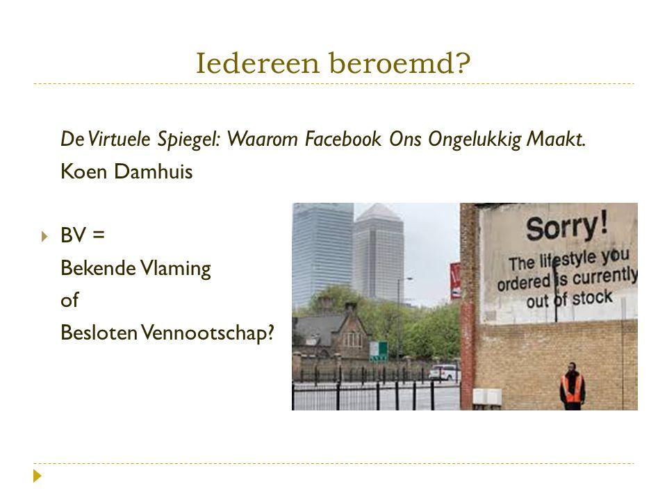 De Virtuele Spiegel: Waarom Facebook Ons Ongelukkig Maakt. Koen Damhuis  BV = Bekende Vlaming of Besloten Vennootschap?