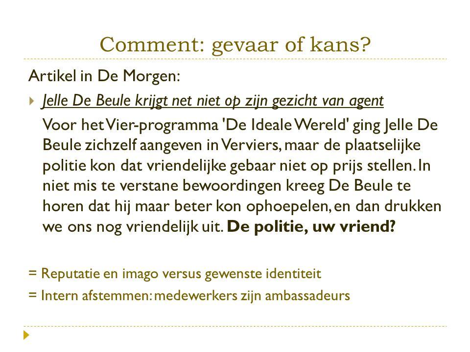 Comment: gevaar of kans? Artikel in De Morgen:  Jelle De Beule krijgt net niet op zijn gezicht van agent Jelle De Beule krijgt net niet op zijn gezic
