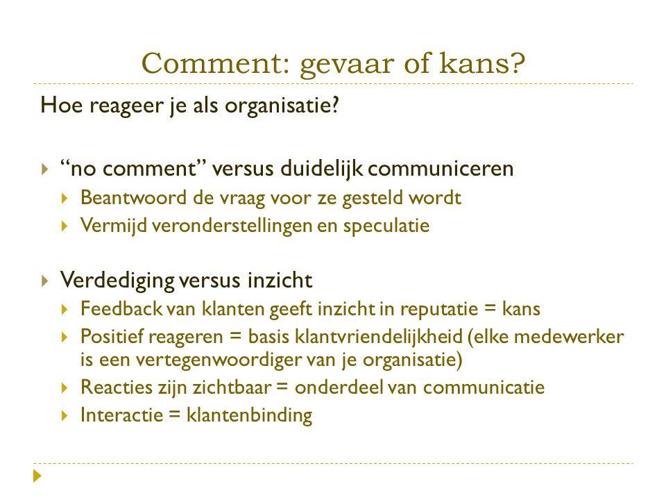 """Comment: gevaar of kans? Hoe reageer je als organisatie?  """"no comment"""" versus duidelijk communiceren  Beantwoord de vraag voor ze gesteld wordt  Ve"""
