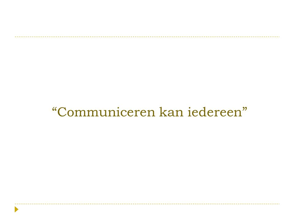 """""""Communiceren kan iedereen"""""""