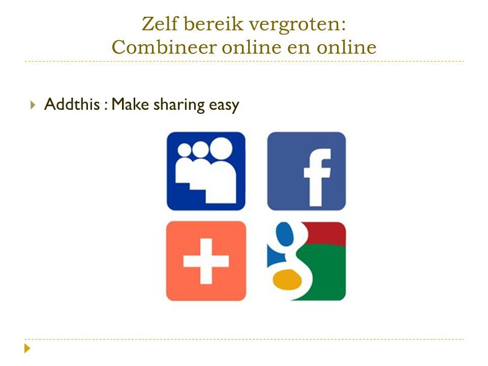 Zelf bereik vergroten: Combineer online en online  Addthis : Make sharing easy