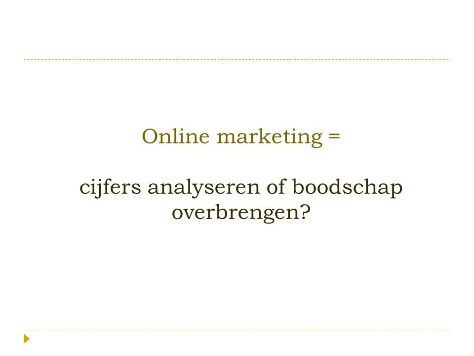 Online marketing = cijfers analyseren of boodschap overbrengen