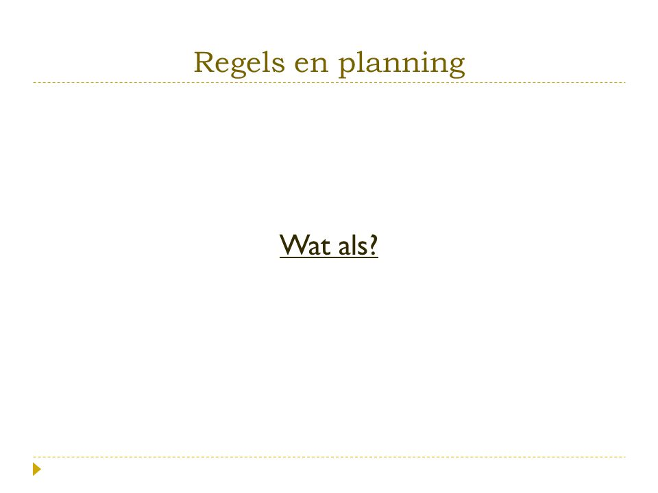 Regels en planning Wat als