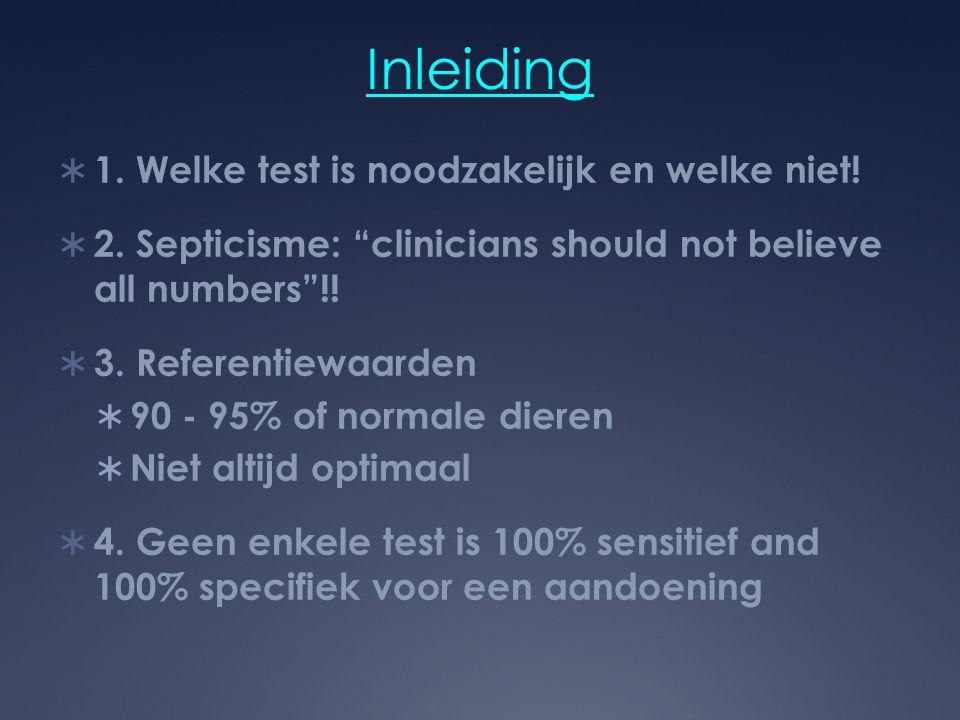 """Inleiding  1. Welke test is noodzakelijk en welke niet!  2. Septicisme: """"clinicians should not believe all numbers""""!!  3. Referentiewaarden  90 -"""