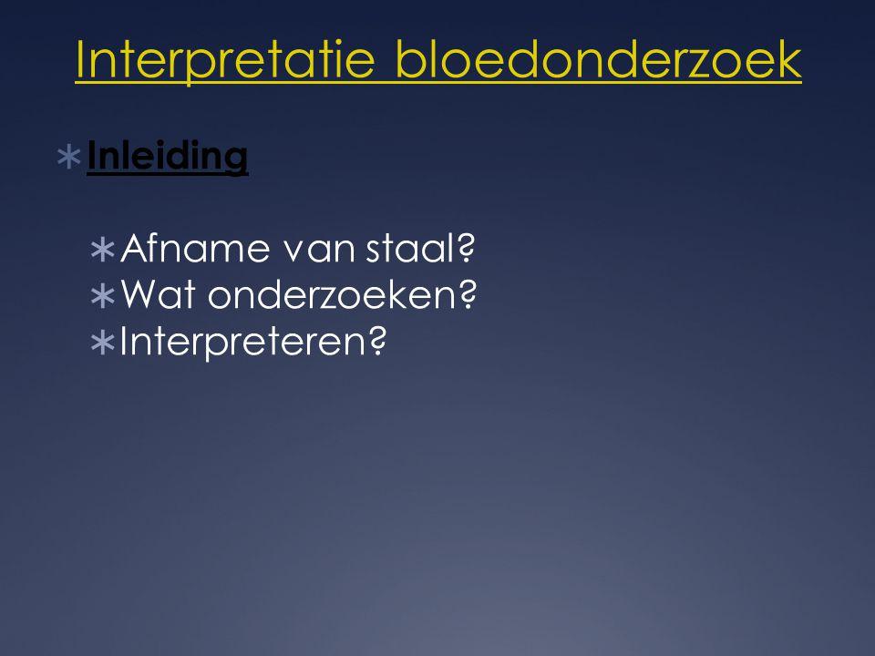 Interpretatie bloedonderzoek  Inleiding  Afname van staal?  Wat onderzoeken?  Interpreteren?