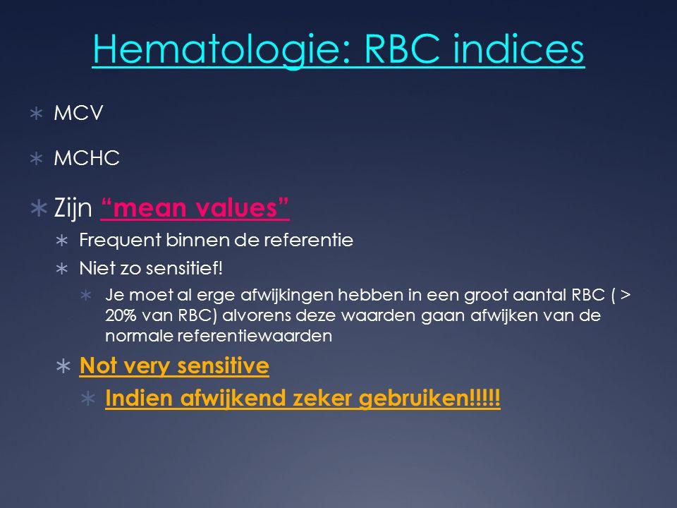 """Hematologie: RBC indices  MCV  MCHC  Zijn """"mean values""""  Frequent binnen de referentie  Niet zo sensitief!  Je moet al erge afwijkingen hebben i"""