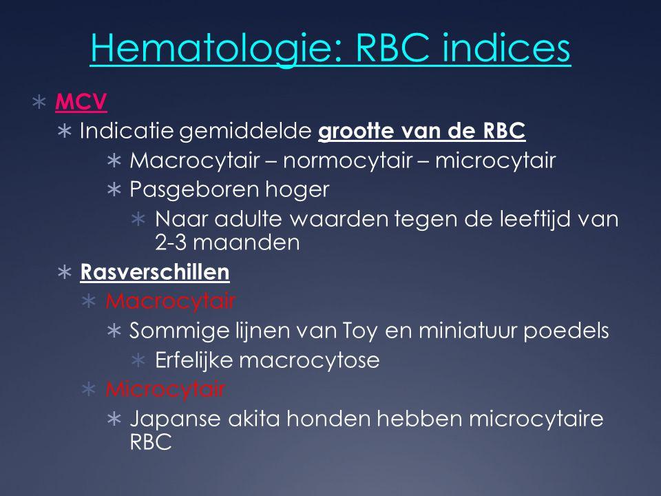 Hematologie: RBC indices  MCV  Indicatie gemiddelde grootte van de RBC  Macrocytair – normocytair – microcytair  Pasgeboren hoger  Naar adulte wa