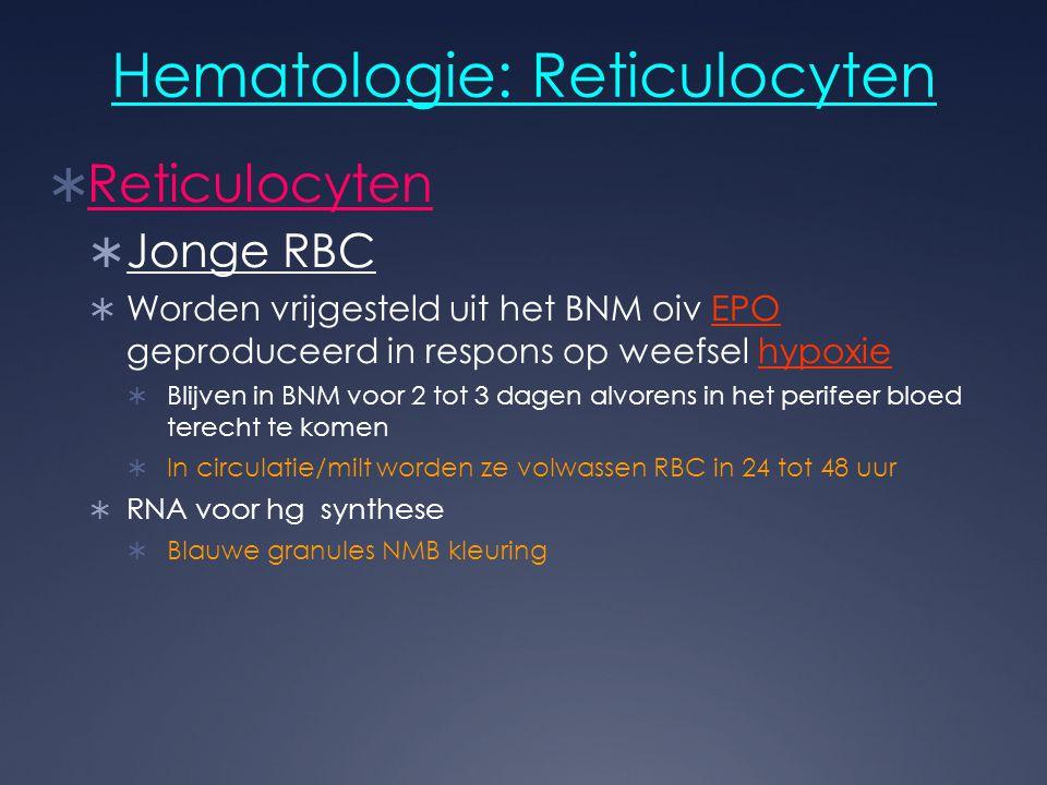 Hematologie: Reticulocyten  Reticulocyten  Jonge RBC  Worden vrijgesteld uit het BNM oiv EPO geproduceerd in respons op weefsel hypoxie  Blijven i