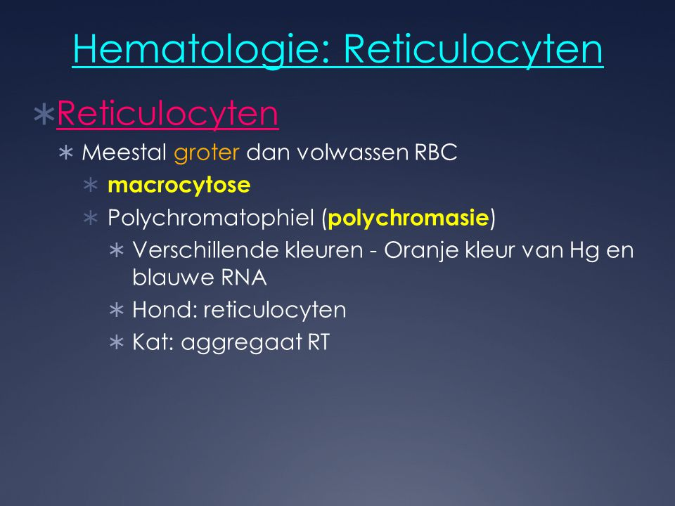 Hematologie: Reticulocyten  Reticulocyten  Meestal groter dan volwassen RBC  macrocytose  Polychromatophiel ( polychromasie )  Verschillende kleu