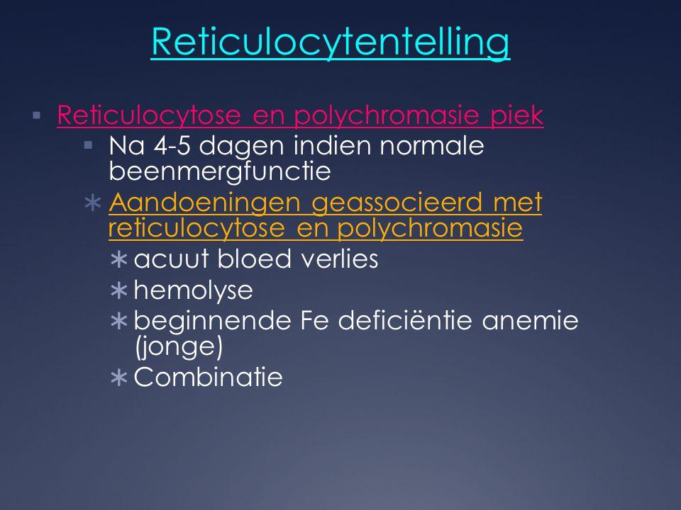 Reticulocytentelling  Reticulocytose en polychromasie piek  Na 4-5 dagen indien normale beenmergfunctie  Aandoeningen geassocieerd met reticulocyto