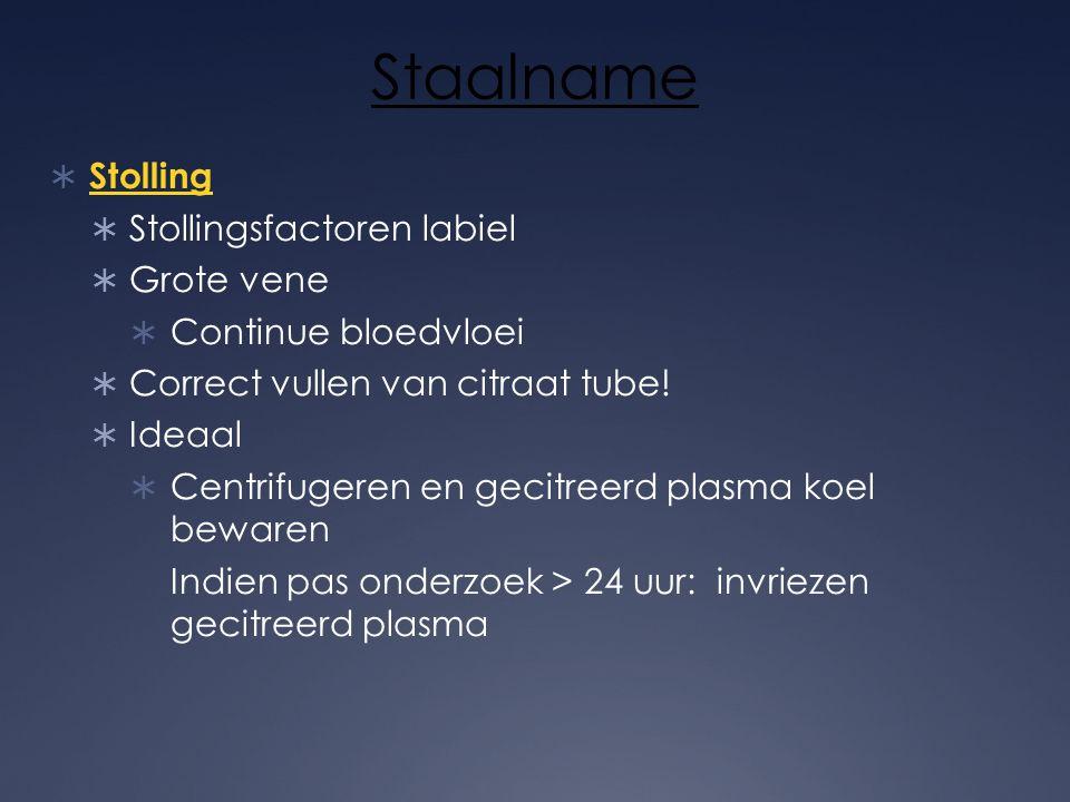 Staalname  Stolling  Stollingsfactoren labiel  Grote vene  Continue bloedvloei  Correct vullen van citraat tube!  Ideaal  Centrifugeren en geci