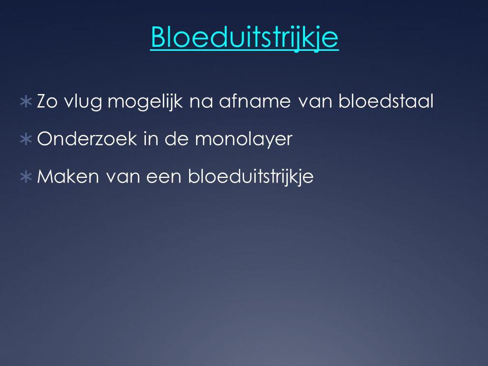 Bloeduitstrijkje  Zo vlug mogelijk na afname van bloedstaal  Onderzoek in de monolayer  Maken van een bloeduitstrijkje