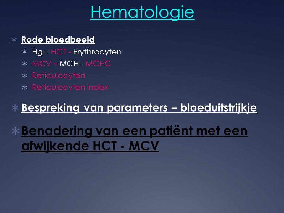 Hematologie  Rode bloedbeeld  Hg – HCT - Erythrocyten  MCV – MCH - MCHC  Reticulocyten  Reticulocyten index  Bespreking van parameters – bloedui
