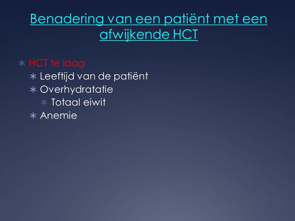 Benadering van een patiënt met een afwijkende HCT  HCT te laag  Leeftijd van de patiënt  Overhydratatie  Totaal eiwit  Anemie