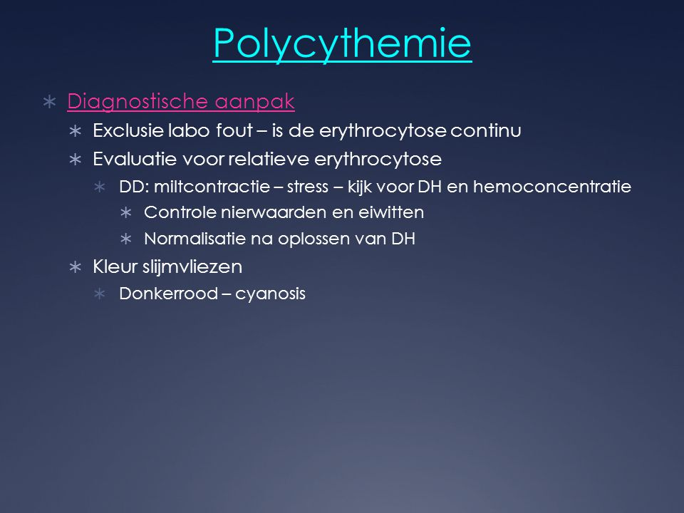 Polycythemie  Diagnostische aanpak  Exclusie labo fout – is de erythrocytose continu  Evaluatie voor relatieve erythrocytose  DD: miltcontractie –