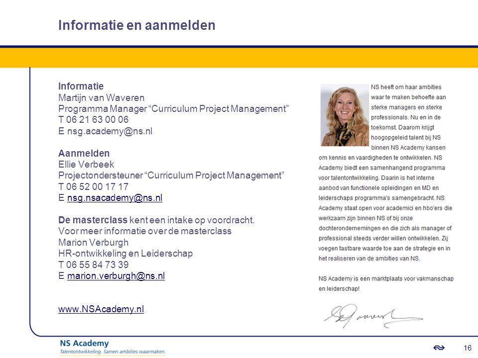 Informatie en aanmelden Informatie Martijn van Waveren Programma Manager Curriculum Project Management T 06 21 63 00 06 E nsg.academy@ns.nl Aanmelden Ellie Verbeek Projectondersteuner Curriculum Project Management T 06 52 00 17 17 E nsg.nsacademy@ns.nlnsg.nsacademy@ns.nl De masterclass kent een intake op voordracht.