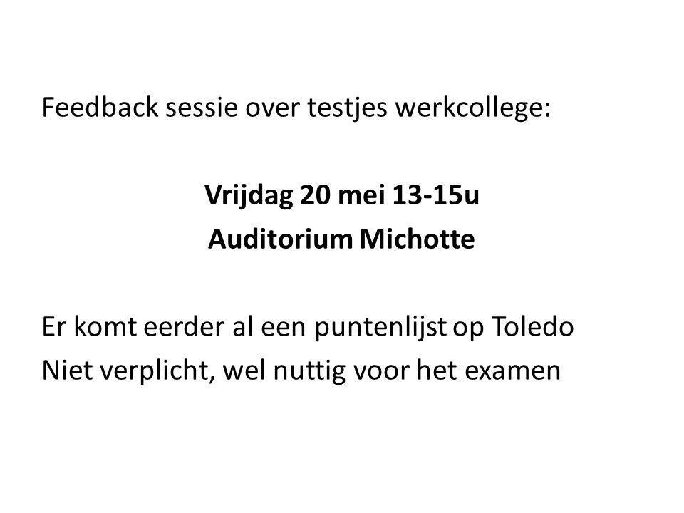 Feedback sessie over testjes werkcollege: Vrijdag 20 mei 13-15u Auditorium Michotte Er komt eerder al een puntenlijst op Toledo Niet verplicht, wel nu