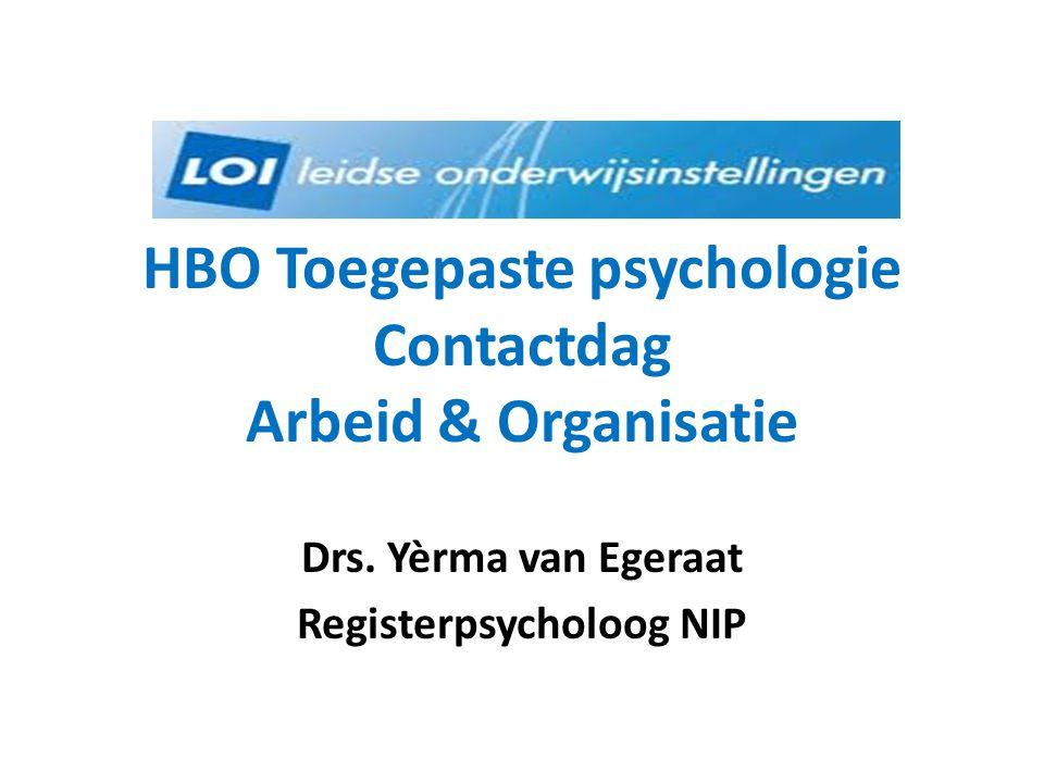 HBO Toegepaste psychologie Contactdag Arbeid & Organisatie Drs. Yèrma van Egeraat Registerpsycholoog NIP