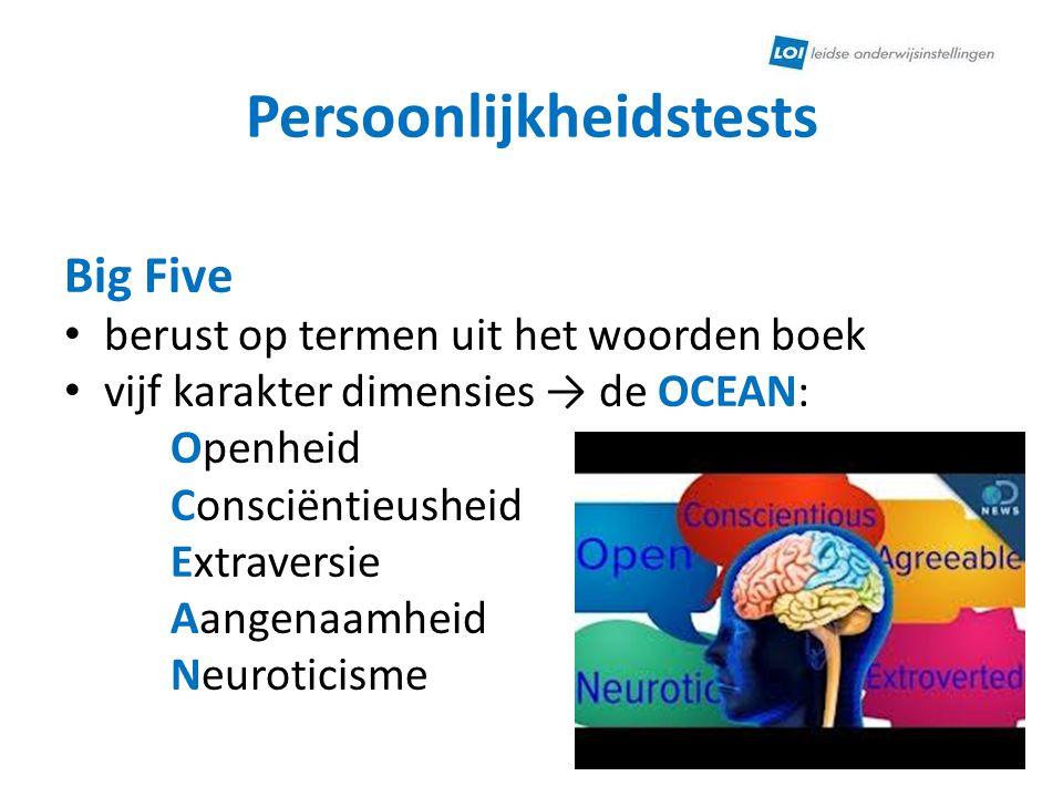 Persoonlijkheidstests Big Five berust op termen uit het woorden boek vijf karakter dimensies → de OCEAN: Openheid Consciëntieusheid Extraversie Aangen