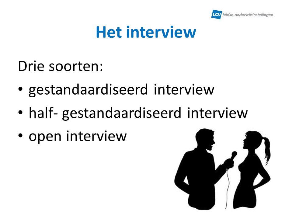 Het interview Drie soorten: gestandaardiseerd interview half- gestandaardiseerd interview open interview