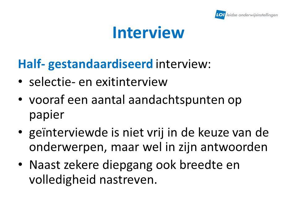 Interview Half- gestandaardiseerd interview: selectie- en exitinterview vooraf een aantal aandachtspunten op papier geïnterviewde is niet vrij in de k