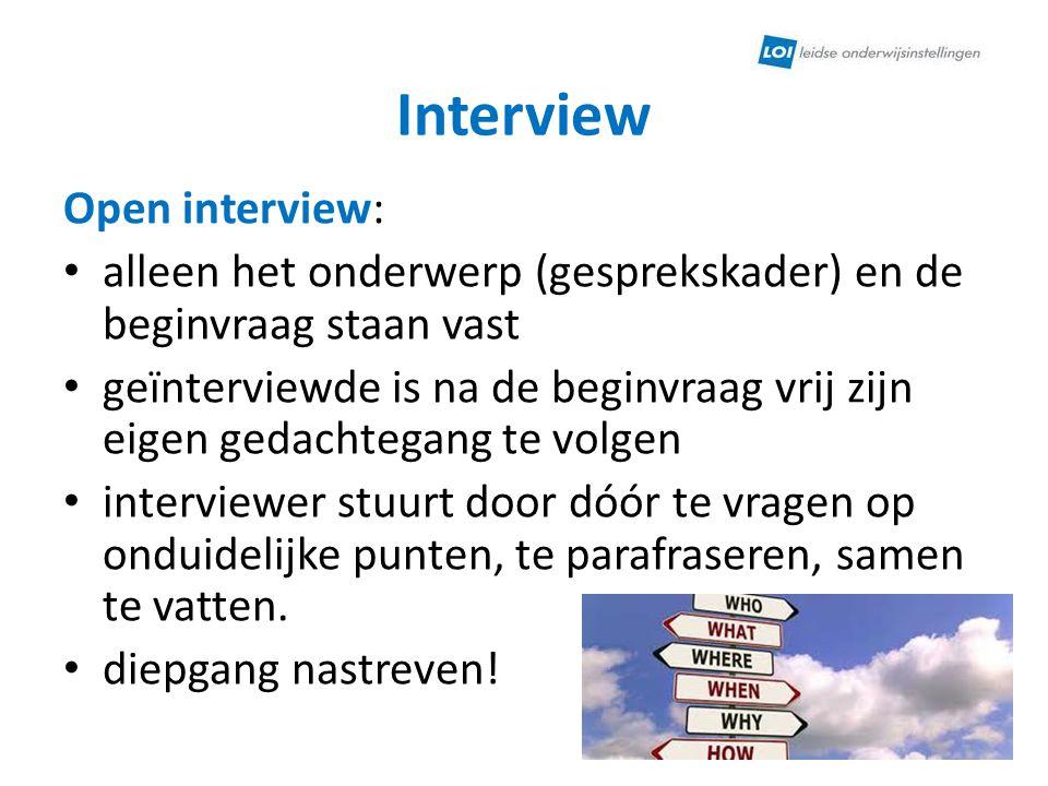 Interview Open interview: alleen het onderwerp (gesprekskader) en de beginvraag staan vast geïnterviewde is na de beginvraag vrij zijn eigen gedachteg
