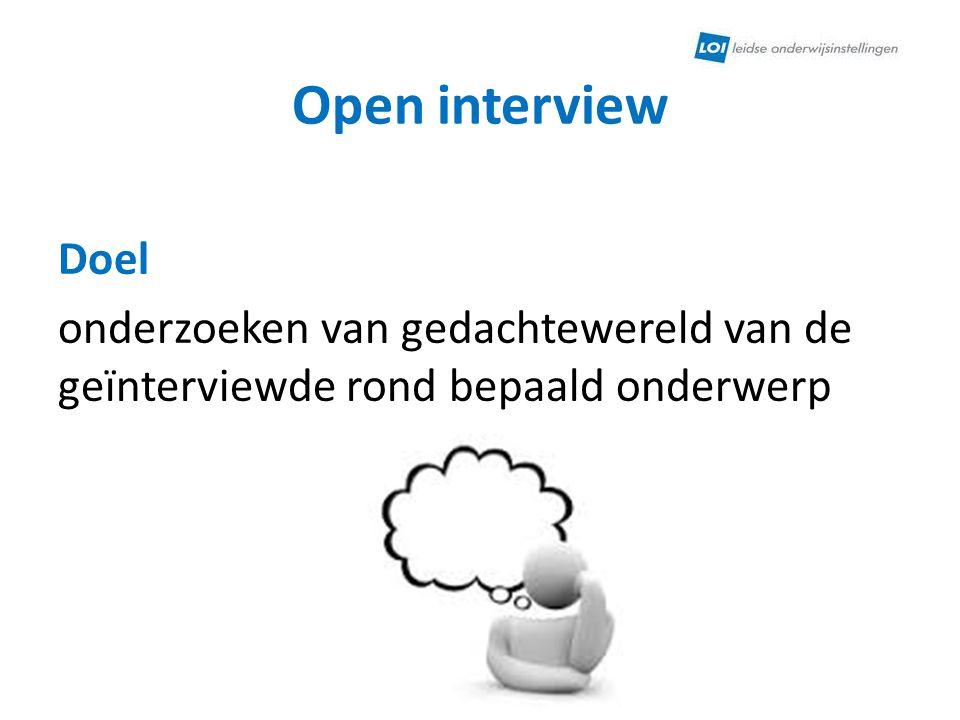 Open interview Doel onderzoeken van gedachtewereld van de geïnterviewde rond bepaald onderwerp